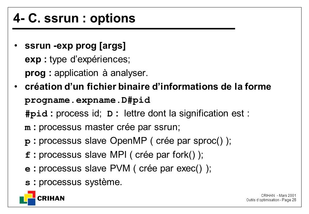 4- C. ssrun : options ssrun -exp prog [args] exp : type d'expériences;